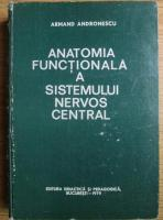 Anticariat: Armand Andronescu - Anatomia functionala a sistemului nervos central