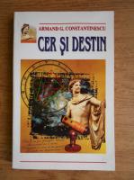 Anticariat: Armand G. Constantinescu - Cer si destin