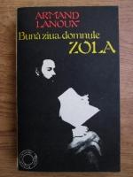 Armand Lanoux - Buna ziua, domnule Zola