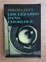Anticariat: Armand Lanoux - Les lezards dans l'horloge