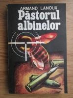 Anticariat: Armand Lanoux - Pastorul albinelor