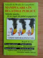 Arnauld du Moulin de Labarthete - Manipularea in relatiile publice