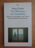 Arno Gruen - Der Wahnsinn der Normalitat
