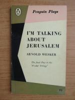 Arnold Wesker - I'm talking about Jerusalem