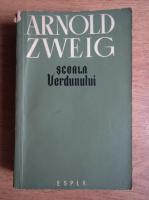 Anticariat: Arnold Zweig - Scoala verdunului