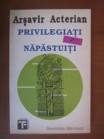 Arsavir Acterian - Privilegiati si napastuiti