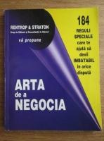 Arta de a negocia. 184 reguli speciale care te ajuta sa devii imbatabil in orice disputa
