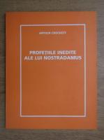 Anticariat: Arthur Crockett - Profetiile inedite ale lui Nostradamus