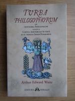 Anticariat: Arthur Edward Waite - Turba philosophorum sau adunarea inteleptlior