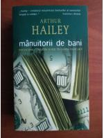 Anticariat: Arthur Hailey - Manuitorii de bani