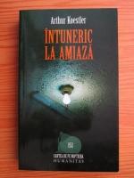 Arthur Koestler - Intuneric la amiaza