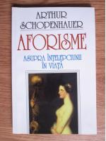 Arthur Schopenhauer - Aforisme asupra intelepciunii in viata