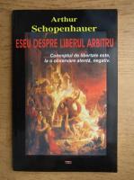 Arthur Schopenhauer - Eseu despre liberul arbitru