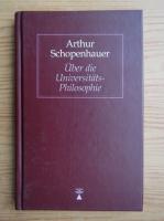 Anticariat: Arthur Schopenhauer - Uber die Universitats Philosophie