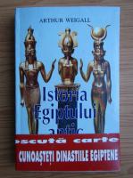 Arthur Weigall - Istoria Egiptului antic