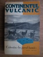Artur Lundkvist - Continentul vulcanic. O calatorie prin America de Sud