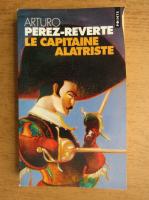 Anticariat: Arturo Perez-Reverte - Le capitaine Alatriste