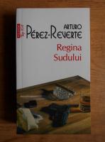 Arturo Perez-Reverte - Regina sudului