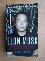 Anticariat: Ashlee Vance - Elon Musk