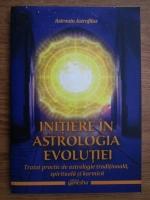 Astronin Astrofilus - Initiere in astrologia evolutiei. Tratat practic de astrologie traditionala, spirituala si karmica
