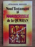 Athanase Negoita - Noul testament si manuscrisele de la Qumran