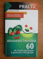 Anticariat: Athena Mattern - Alimentatia inteleapta. 60 de retete sanatoase si gustoase, fara gluten