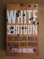 Anticariat: Attilio Bolzoni - White shotgun