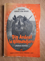 August von Spiess - Din Ardeal la Kilimandjaro. Vanatori in Africa