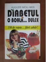 Anticariat: Auguste Moll-Weis - Diabetul, o boala... dulce
