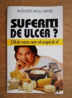 Anticariat: Auguste Moll Weiss - Suferiti de ulcer? 150 de retete care va scapa de el