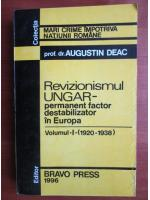 Anticariat: Augustin Deac - Revizionismul ungar permanent factor destabilizator in Europa (volumul 1, 1920-1938)