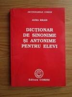 Aura Brais - Dictionar de sinonime si antonime pentru elevi