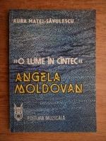 Aura Matei Savulescu - O lume in cantec. Angela Moldovan