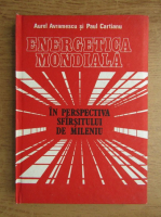 Anticariat: Aurel Avramescu, Paul Cartianu - Energetica mondiala in perspectiva sfarsitului de mileniu