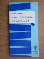 Aurel Cosma - Prin Timisoara de altadata