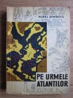 Aurel Dimboiu - Pe urmele atlantilor