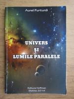 Aurel Furtuna - Univers si lumile paralele