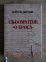 Anticariat: Aurel H. Golimas - Un domnitor, o epoca. Vremea lui Miron Barnovschi Moghila, Voievod al Moldovei