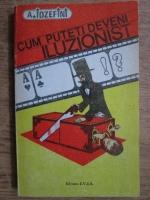 Anticariat: Aurel Iozefini - Cum puteti deveni iluzionist