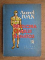 Aurel Ivan - Medicina omului sanatos