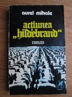 Anticariat: Aurel Mihale - Actiunea Hildebrand