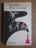Anticariat: Aurel Mihale - Alerta in munti