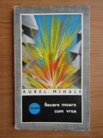 Anticariat: Aurel Mihale - Fiecare moare cum vrea