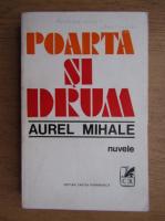 Anticariat: Aurel Mihale - Poarta si drum