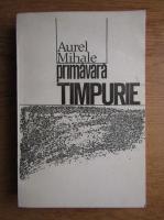 Anticariat: Aurel Mihale - Primavara timpurie