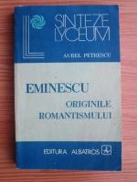 Aurel Petrescu - Eminescu. Originile romantismului