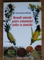 Aurel Popescu-Balcesti - Remedii naturale pentru tratamentul bolilor la domiciliu