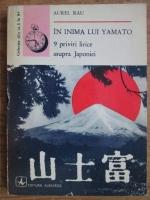 Aurel Rau - In inima lui Yamato. 9 priviri lirice asupra Japoniei