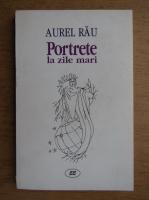 Anticariat: Aurel Rau - Portrete la zile mari. Eseu