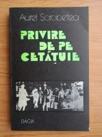 Anticariat: Aurel Sorobetea - Privire de pe cetatuie